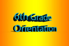 6th Grade Orientation will be on Wednesday, August 24th, from 10-12!
